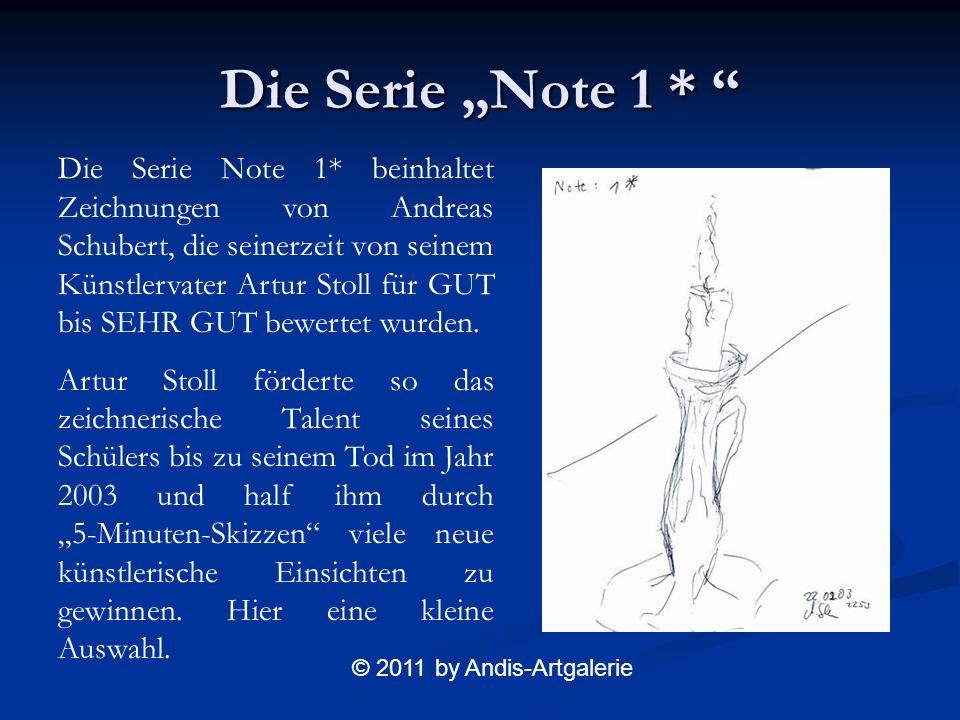 Die Serie Note 1 * Die Serie Note 1 * © 2011 by Andis-Artgalerie Die Serie Note 1* beinhaltet Zeichnungen von Andreas Schubert, die seinerzeit von seinem Künstlervater Artur Stoll für GUT bis SEHR GUT bewertet wurden.