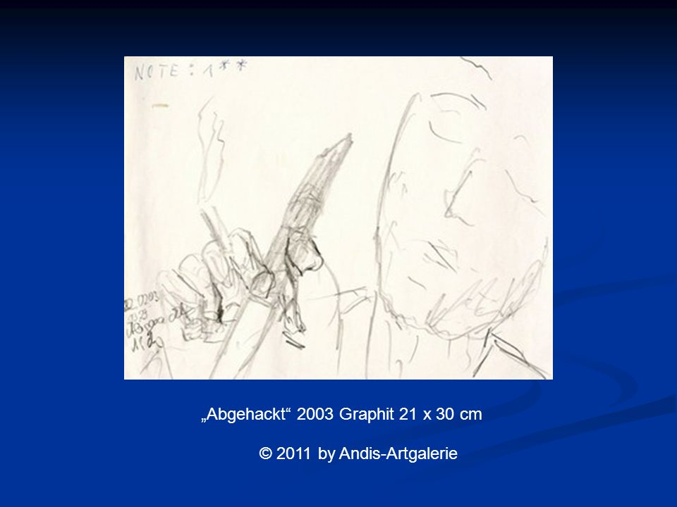 Abgehackt 2003 Graphit 21 x 30 cm © 2011 by Andis-Artgalerie