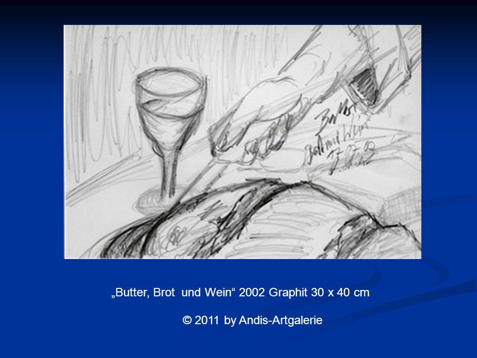 Butter, Brot und Wein 2002 Graphit 30 x 40 cm © 2011 by Andis-Artgalerie