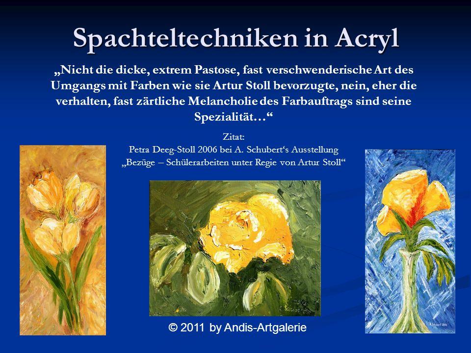 Spachteltechniken in Acryl Nicht die dicke, extrem Pastose, fast verschwenderische Art des Umgangs mit Farben wie sie Artur Stoll bevorzugte, nein, eher die verhalten, fast zärtliche Melancholie des Farbauftrags sind seine Spezialität… Zitat: Petra Deeg-Stoll 2006 bei A.