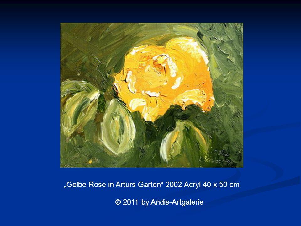 Gelbe Rose in Arturs Garten 2002 Acryl 40 x 50 cm © 2011 by Andis-Artgalerie