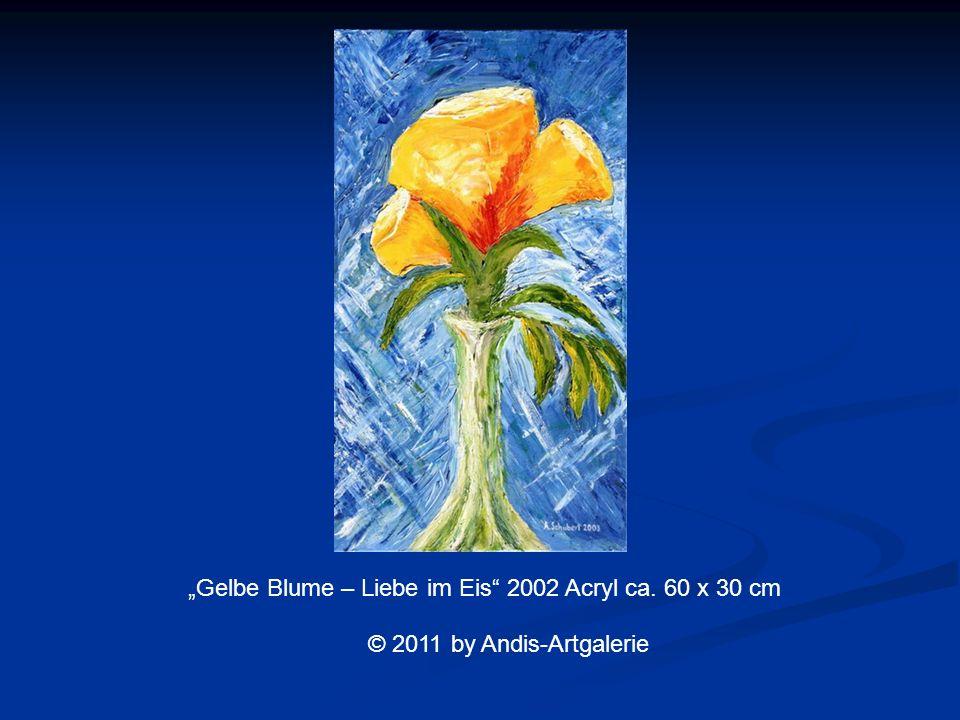 Gelbe Blume – Liebe im Eis 2002 Acryl ca. 60 x 30 cm © 2011 by Andis-Artgalerie