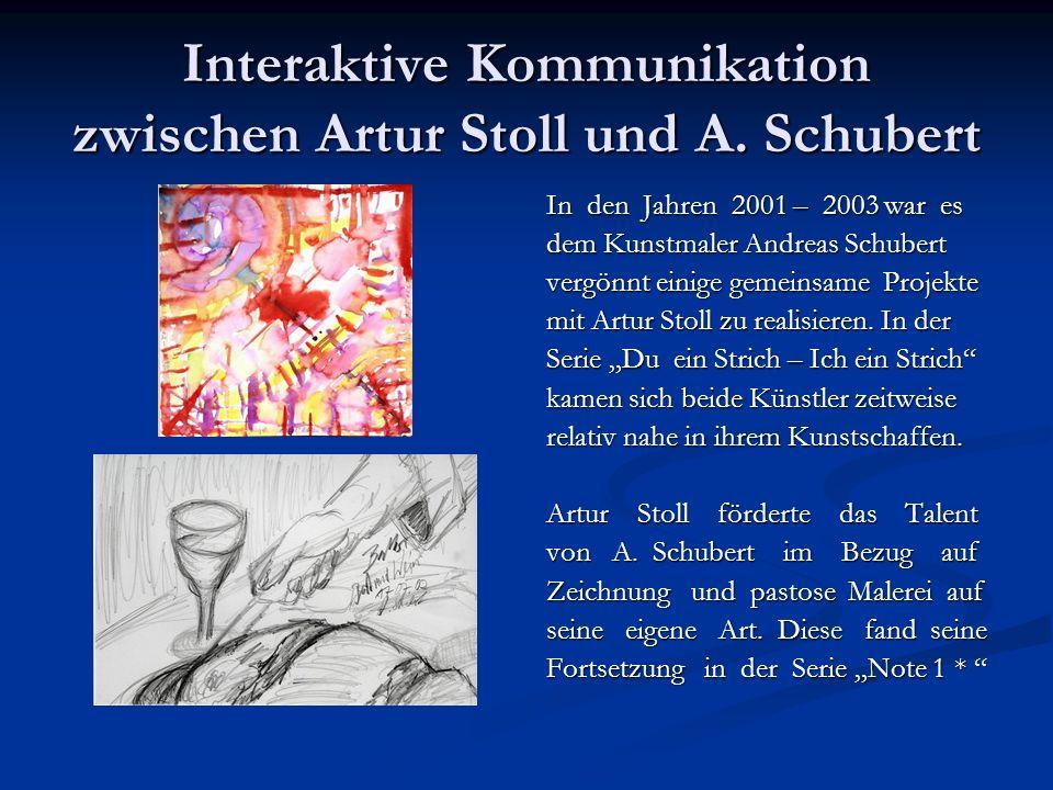 Interaktive Kommunikation zwischen Artur Stoll und A. Schubert In den Jahren 2001 – 2003 war es dem Kunstmaler Andreas Schubert vergönnt einige gemein