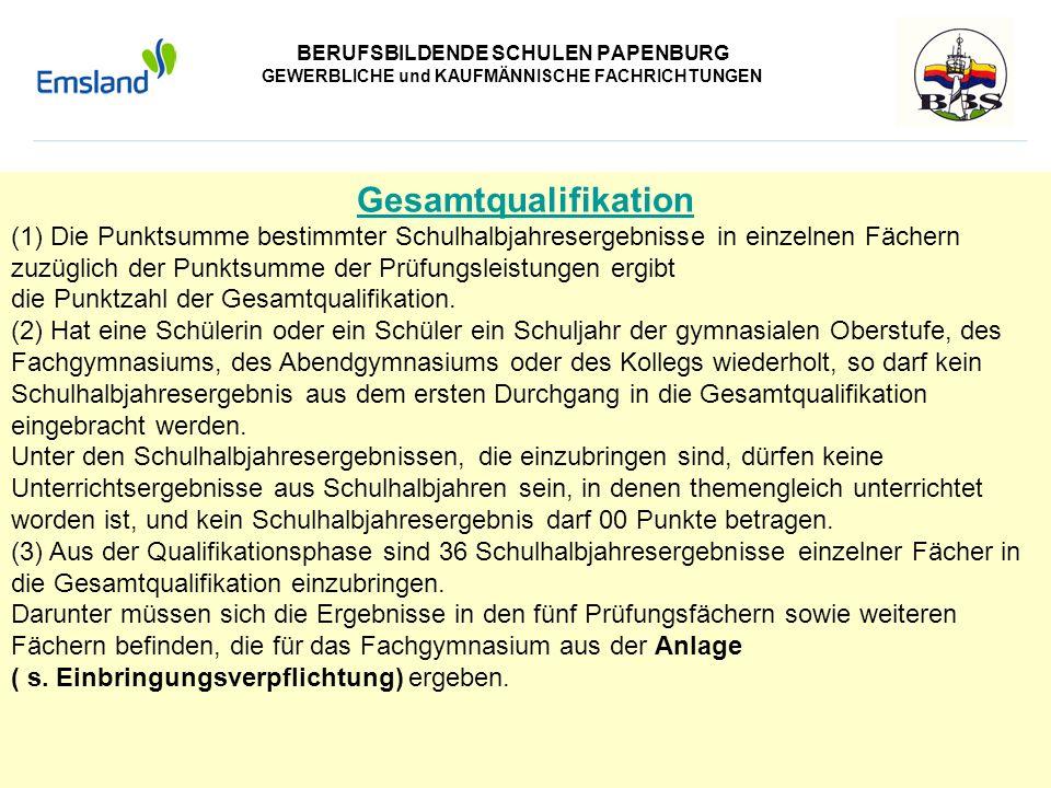BERUFSBILDENDE SCHULEN PAPENBURG GEWERBLICHE und KAUFMÄNNISCHE FACHRICHTUNGEN Gesamtqualifikation (1) Die Punktsumme bestimmter Schulhalbjahresergebni