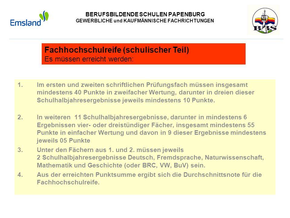 BERUFSBILDENDE SCHULEN PAPENBURG GEWERBLICHE und KAUFMÄNNISCHE FACHRICHTUNGEN 1.Im ersten und zweiten schriftlichen Prüfungsfach müssen insgesamt mind