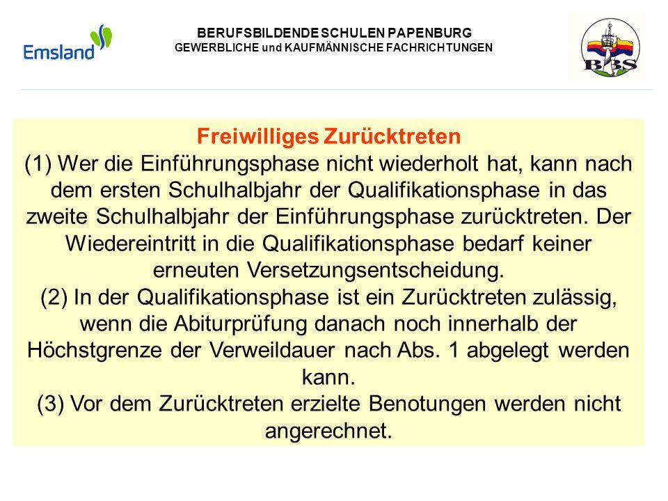 BERUFSBILDENDE SCHULEN PAPENBURG GEWERBLICHE und KAUFMÄNNISCHE FACHRICHTUNGEN Freiwilliges Zurücktreten (1) Wer die Einführungsphase nicht wiederholt