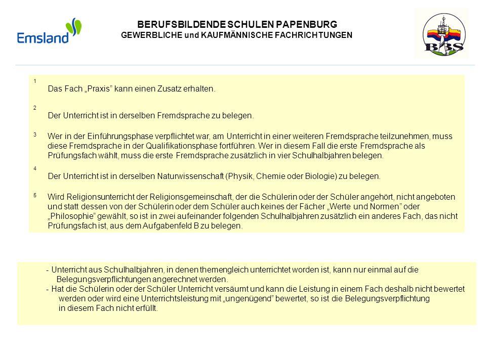 BERUFSBILDENDE SCHULEN PAPENBURG GEWERBLICHE und KAUFMÄNNISCHE FACHRICHTUNGEN 1 Das Fach Praxis kann einen Zusatz erhalten. 2 Der Unterricht ist in de
