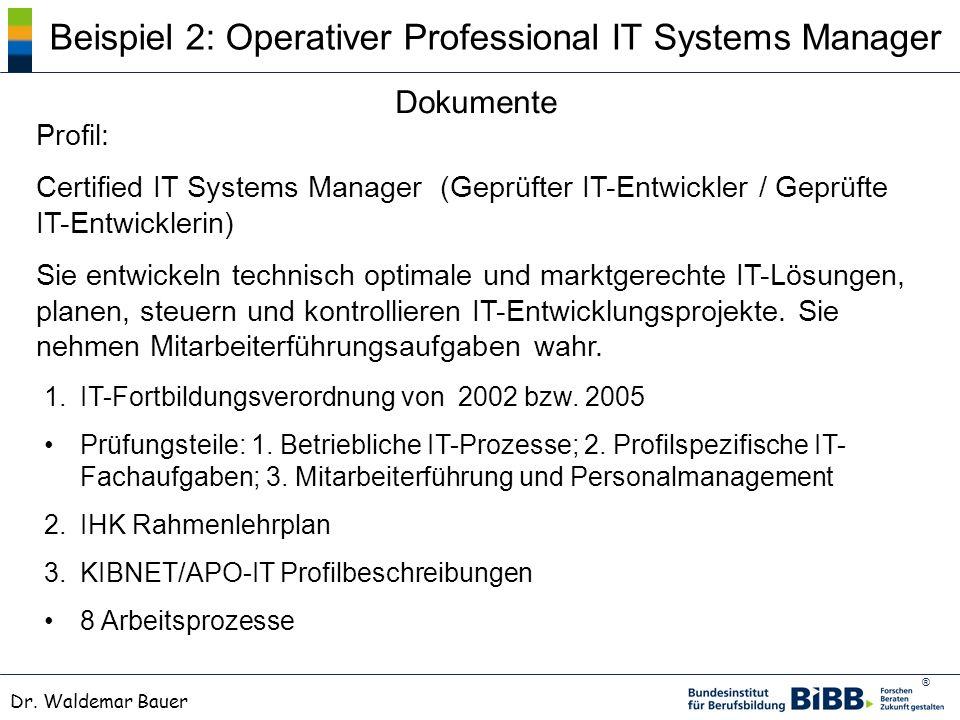 ® Dr. Waldemar Bauer 1.IT-Fortbildungsverordnung von 2002 bzw. 2005 Prüfungsteile: 1. Betriebliche IT-Prozesse; 2. Profilspezifische IT- Fachaufgaben;