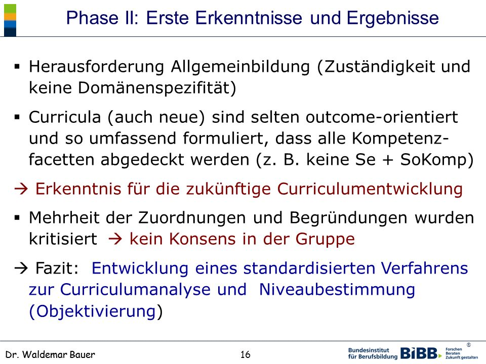 ® Dr. Waldemar Bauer Herausforderung Allgemeinbildung (Zuständigkeit und keine Domänenspezifität) Curricula (auch neue) sind selten outcome-orientiert