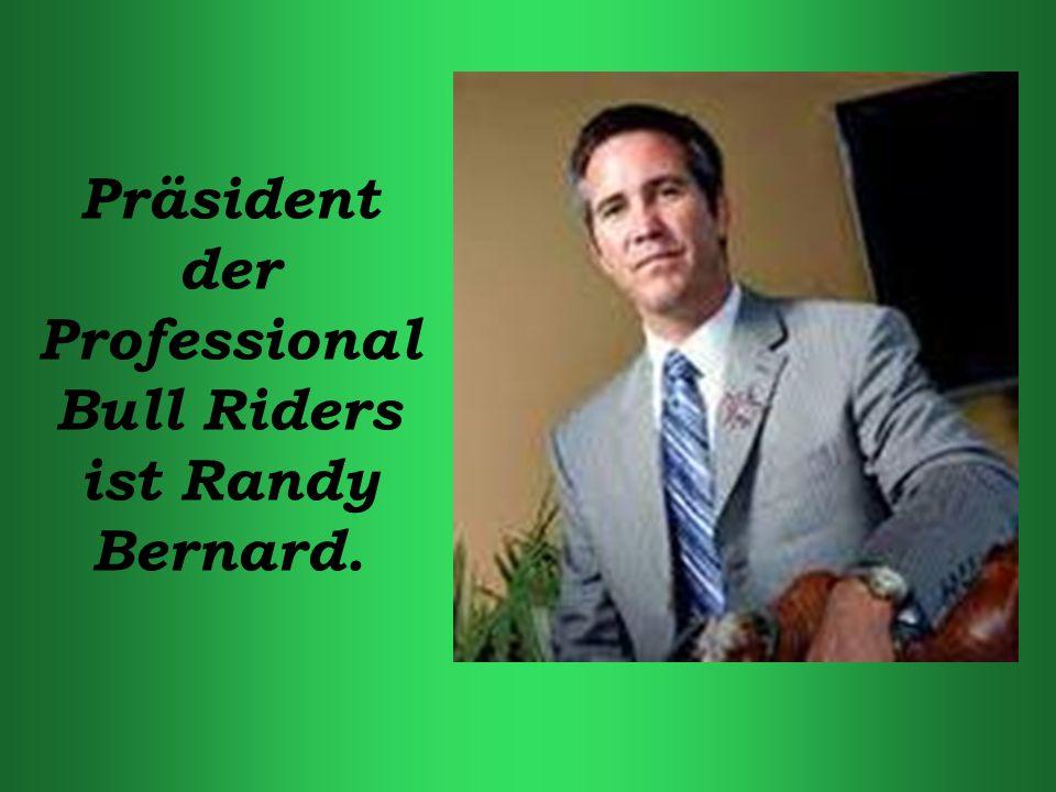 Präsident der Professional Bull Riders ist Randy Bernard.