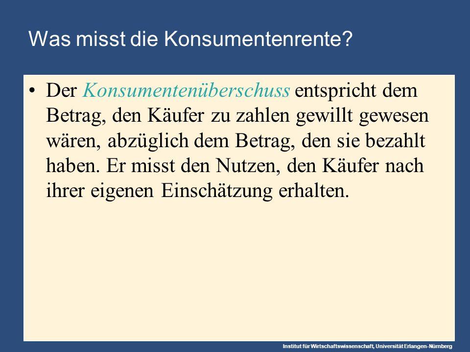 Institut für Wirtschaftswissenschaft, Universität Erlangen-Nürnberg Was misst die Konsumentenrente.