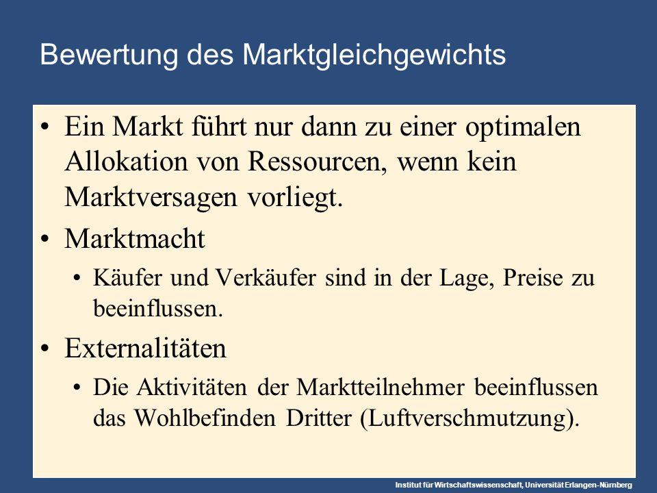 Institut für Wirtschaftswissenschaft, Universität Erlangen-Nürnberg Bewertung des Marktgleichgewichts Ein Markt führt nur dann zu einer optimalen Allokation von Ressourcen, wenn kein Marktversagen vorliegt.