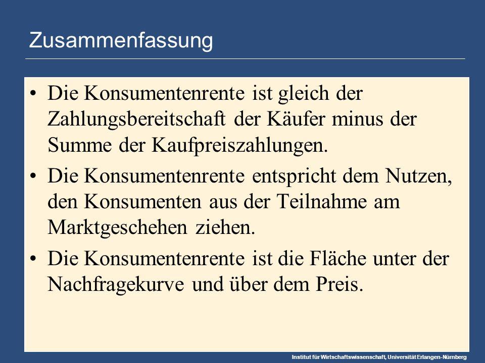 Institut für Wirtschaftswissenschaft, Universität Erlangen-Nürnberg Zusammenfassung Die Konsumentenrente ist gleich der Zahlungsbereitschaft der Käufer minus der Summe der Kaufpreiszahlungen.
