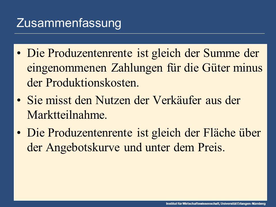 Institut für Wirtschaftswissenschaft, Universität Erlangen-Nürnberg Zusammenfassung Die Produzentenrente ist gleich der Summe der eingenommenen Zahlungen für die Güter minus der Produktionskosten.