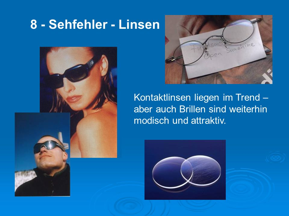 Kontaktlinsen liegen im Trend – aber auch Brillen sind weiterhin modisch und attraktiv.