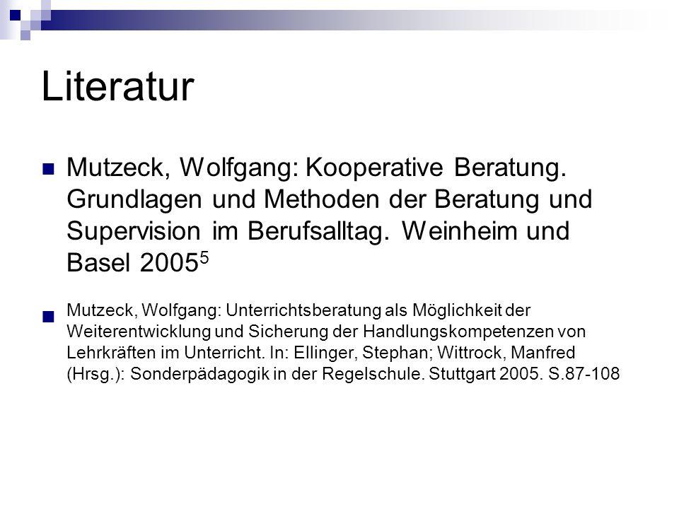 Literatur Mutzeck, Wolfgang: Kooperative Beratung. Grundlagen und Methoden der Beratung und Supervision im Berufsalltag. Weinheim und Basel 2005 5 Mut
