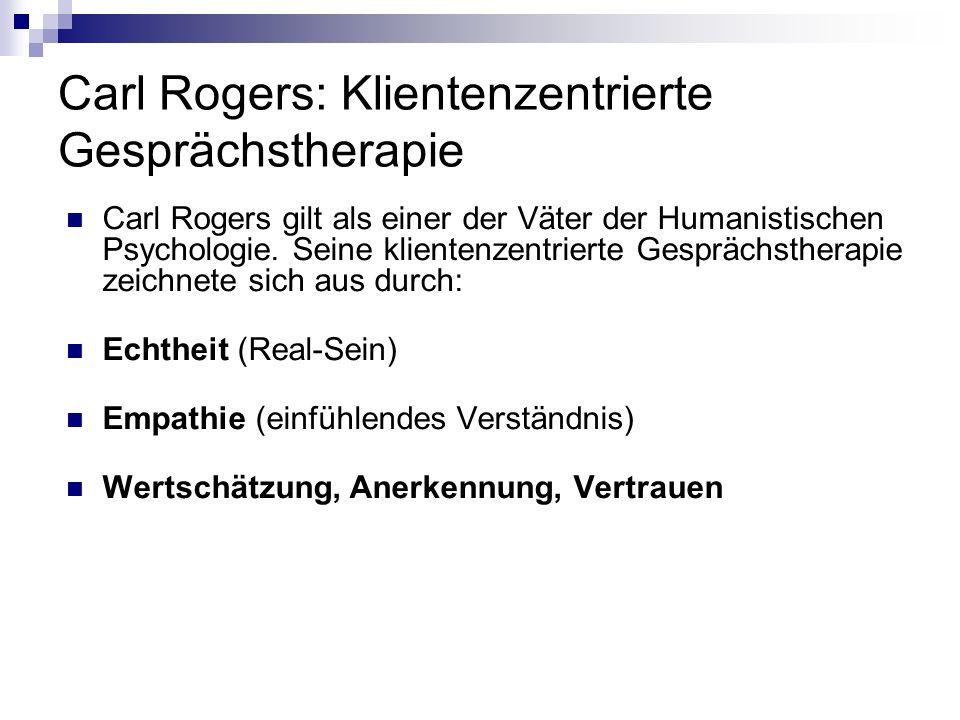 Carl Rogers: Klientenzentrierte Gesprächstherapie Carl Rogers gilt als einer der Väter der Humanistischen Psychologie. Seine klientenzentrierte Gesprä