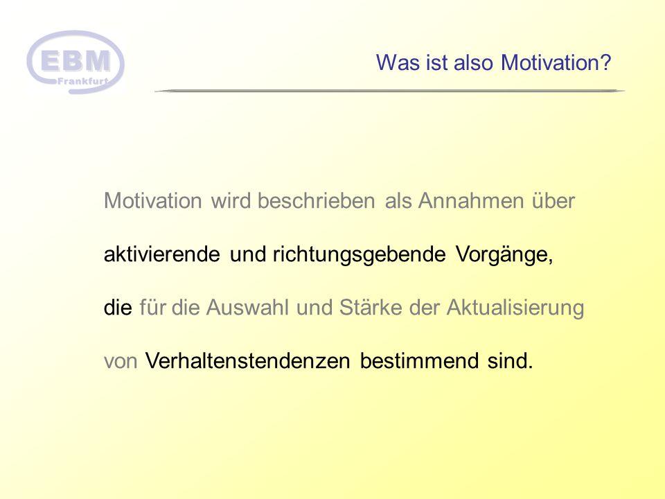 Motivation wird beschrieben als Annahmen über aktivierende und richtungsgebende Vorgänge, die für die Auswahl und Stärke der Aktualisierung von Verhal