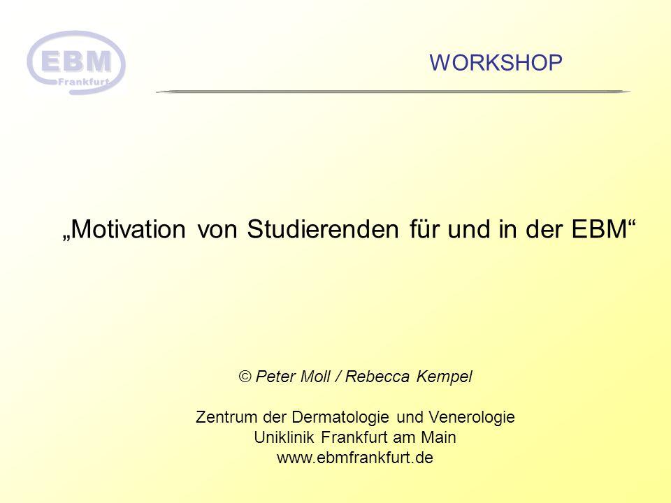 Motivation von Studierenden für und in der EBM WORKSHOP © Peter Moll / Rebecca Kempel Zentrum der Dermatologie und Venerologie Uniklinik Frankfurt am
