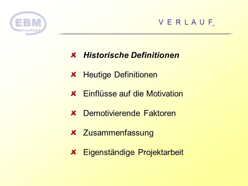 V E R L A U F Historische Definitionen Heutige Definitionen Einflüsse auf die Motivation Demotivierende Faktoren Zusammenfassung Eigenständige Projekt