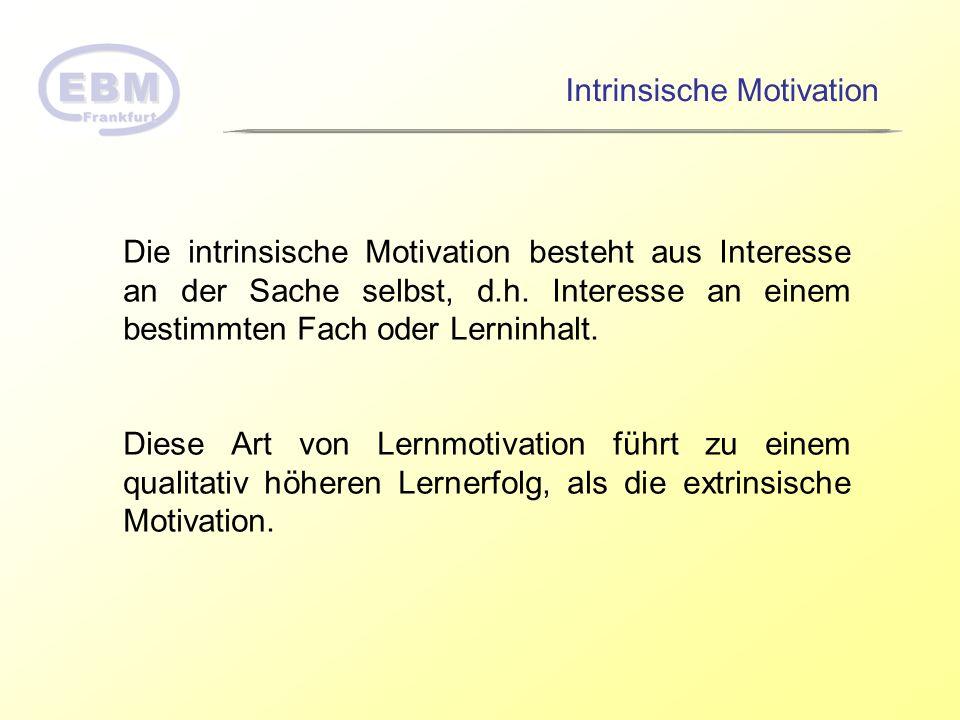 Intrinsische Motivation Die intrinsische Motivation besteht aus Interesse an der Sache selbst, d.h. Interesse an einem bestimmten Fach oder Lerninhalt