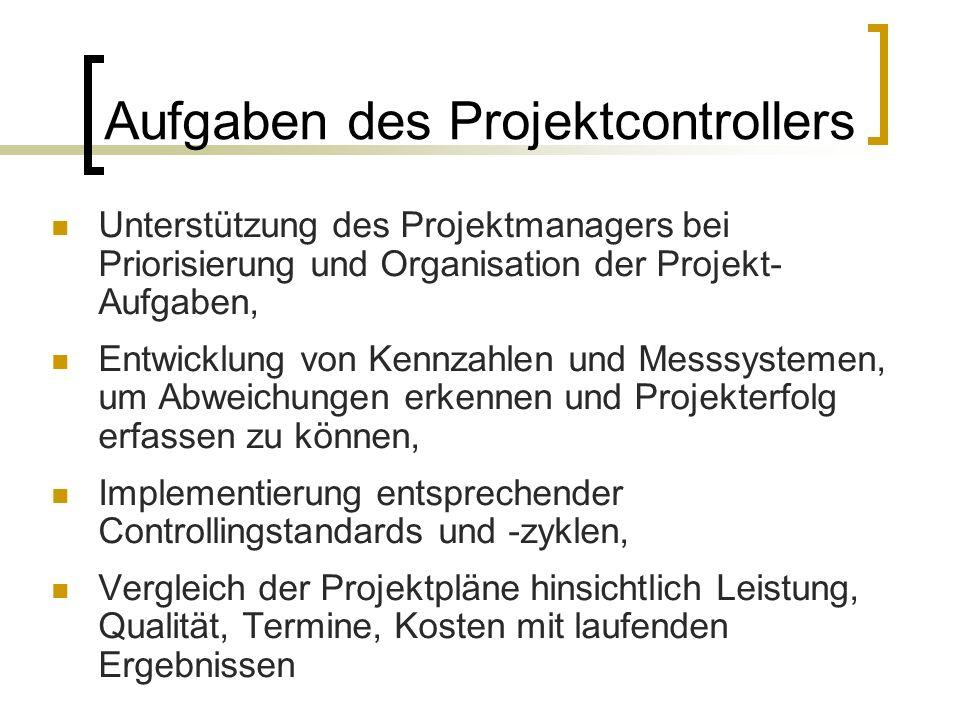 Aufgaben des Projektcontrollers Unterstützung des Projektmanagers bei Priorisierung und Organisation der Projekt- Aufgaben, Entwicklung von Kennzahlen