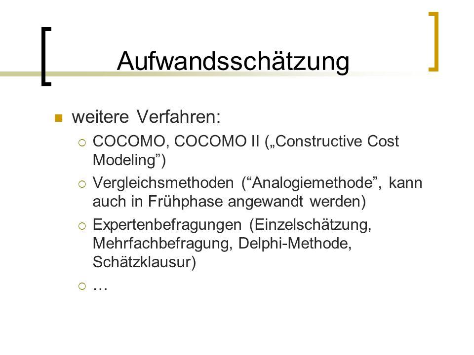 Aufwandsschätzung weitere Verfahren: COCOMO, COCOMO II (Constructive Cost Modeling) Vergleichsmethoden (Analogiemethode, kann auch in Frühphase angewa