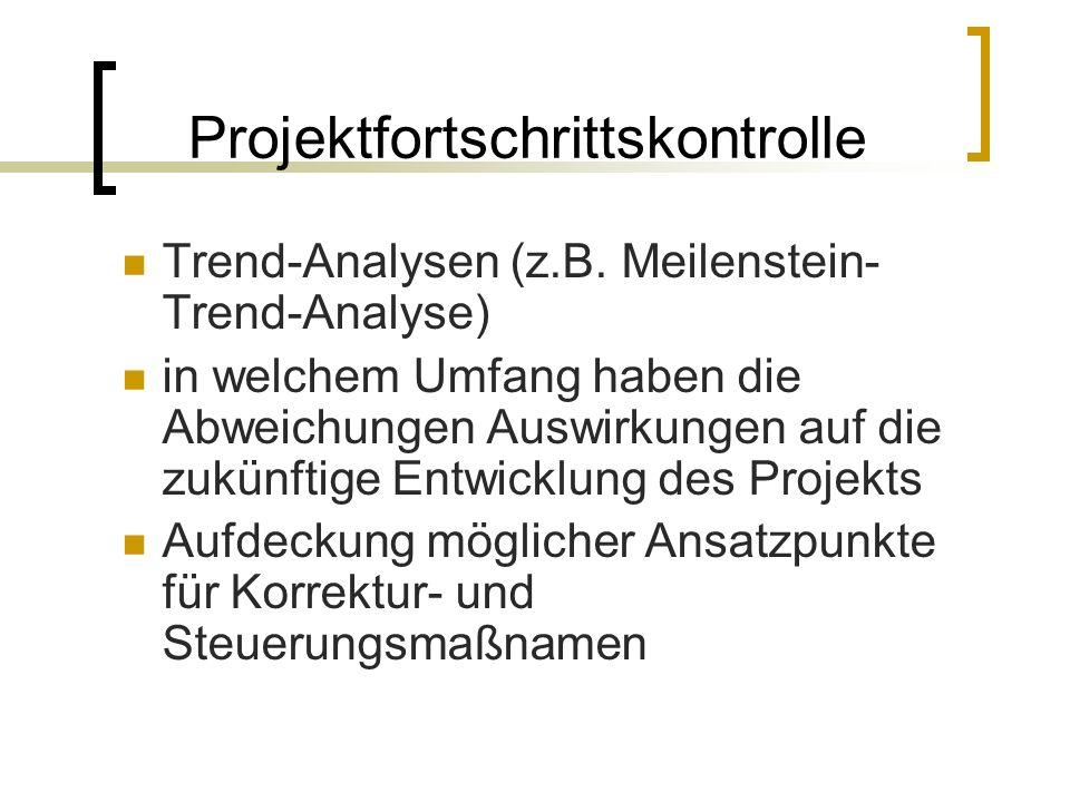 Projektfortschrittskontrolle Trend-Analysen (z.B. Meilenstein- Trend-Analyse) in welchem Umfang haben die Abweichungen Auswirkungen auf die zukünftige