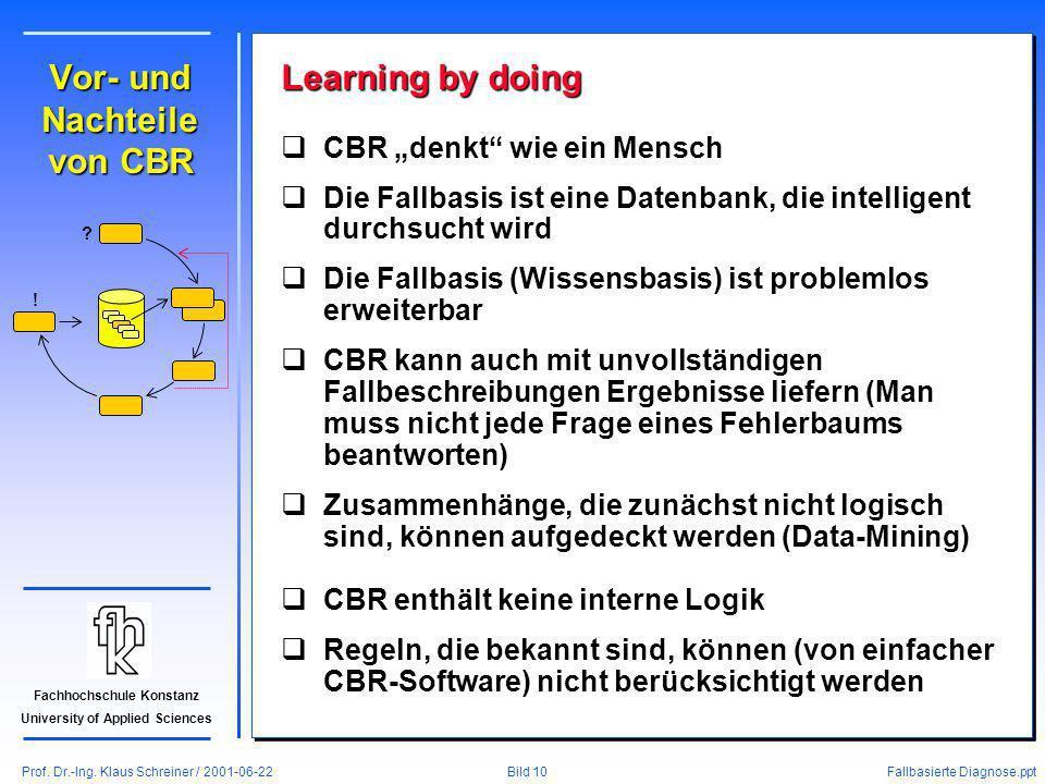 Prof. Dr.-Ing. Klaus Schreiner / 2001-06-22 Fallbasierte Diagnose.ppt Bild 10 Fachhochschule Konstanz University of Applied Sciences Vor- und Nachteil