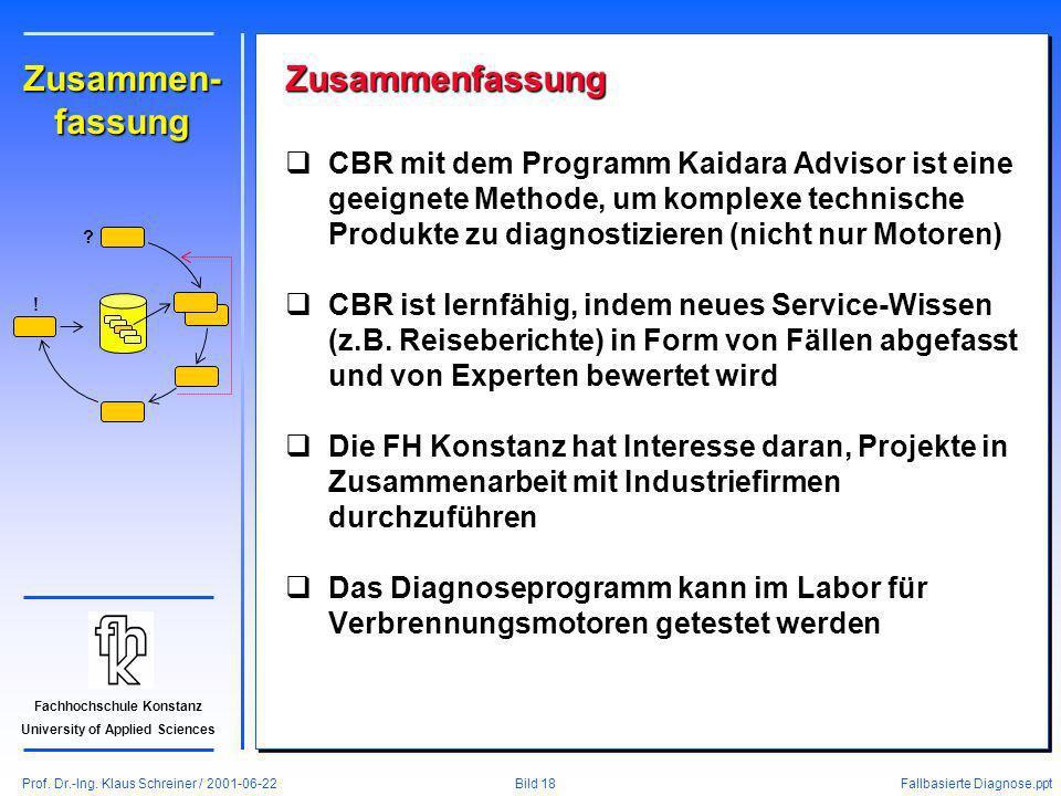 Prof. Dr.-Ing. Klaus Schreiner / 2001-06-22 Fallbasierte Diagnose.ppt Bild 18 Fachhochschule Konstanz University of Applied Sciences Zusammen- fassung