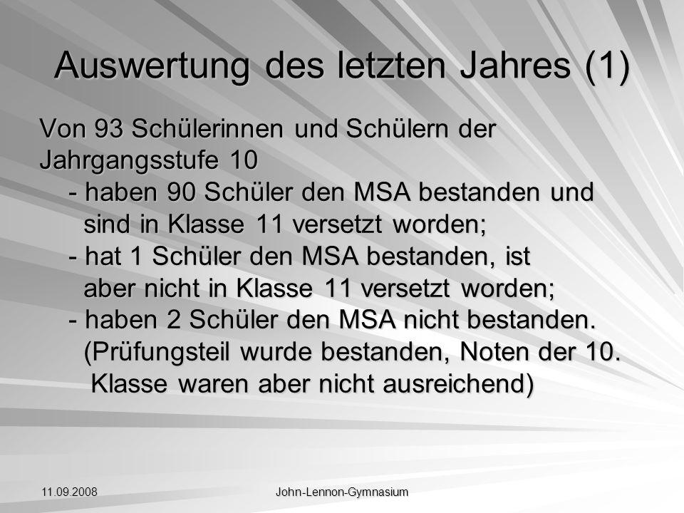 11.09.2008 John-Lennon-Gymnasium Auswertung des letzten Jahres (1) Von 93 Schülerinnen und Schülern der Jahrgangsstufe 10 - haben 90 Schüler den MSA b
