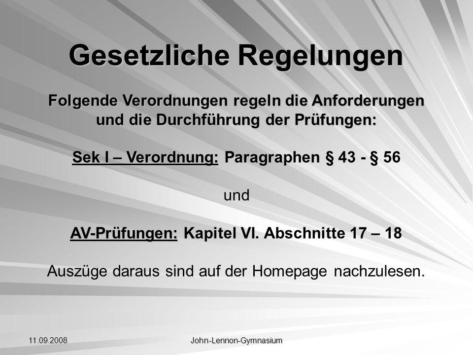 11.09.2008 John-Lennon-Gymnasium Gesetzliche Regelungen Folgende Verordnungen regeln die Anforderungen und die Durchführung der Prüfungen: Sek I – Ver