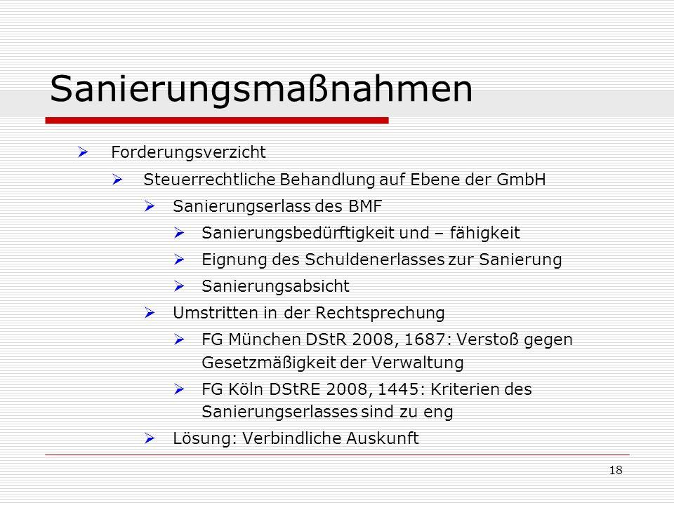 18 Sanierungsmaßnahmen Forderungsverzicht Steuerrechtliche Behandlung auf Ebene der GmbH Sanierungserlass des BMF Sanierungsbedürftigkeit und – fähigk