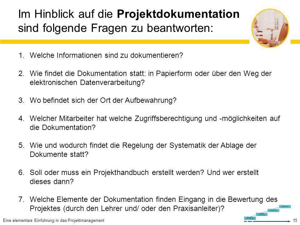 15 Im Hinblick auf die Projektdokumentation sind folgende Fragen zu beantworten: 1.Welche Informationen sind zu dokumentieren.