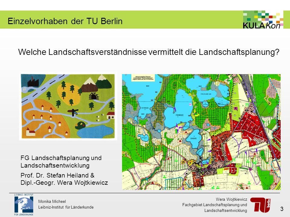 Wera Wojtkiewicz Fachgebiet Landschaftsplanung und Landschaftsentwicklung Monika Micheel Leibniz-Institut für Länderkunde 3 Einzelvorhaben der TU Berl
