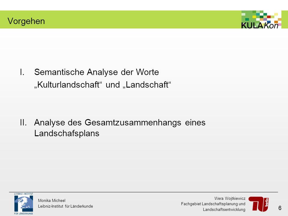 Wera Wojtkiewicz Fachgebiet Landschaftsplanung und Landschaftsentwicklung Monika Micheel Leibniz-Institut für Länderkunde 6 Vorgehen I.Semantische Ana