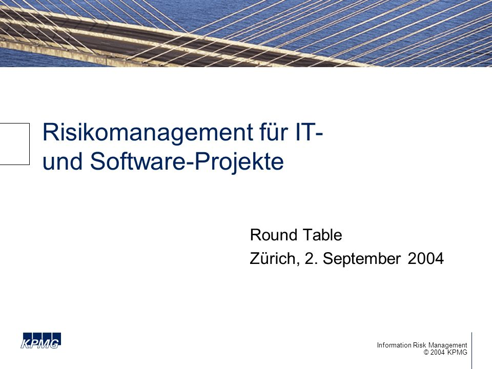 32 © 2004 KPMG Information Risk Management Risk Management Process Risk Assessment –Identification - Listing the risks –Analysis - Determining the probabilities and impacts –Prioritization - Ranking the risks for action Risk Control –Planning - Determining how & when to take action –Resolution - Taking risk mitigation action –Monitoring - Measuring the outcome Risk Reporting Risk Control Planning Resolution Monitoring Risk Assessment Identification Analysis Prioritization Risk Reporting Risk Management