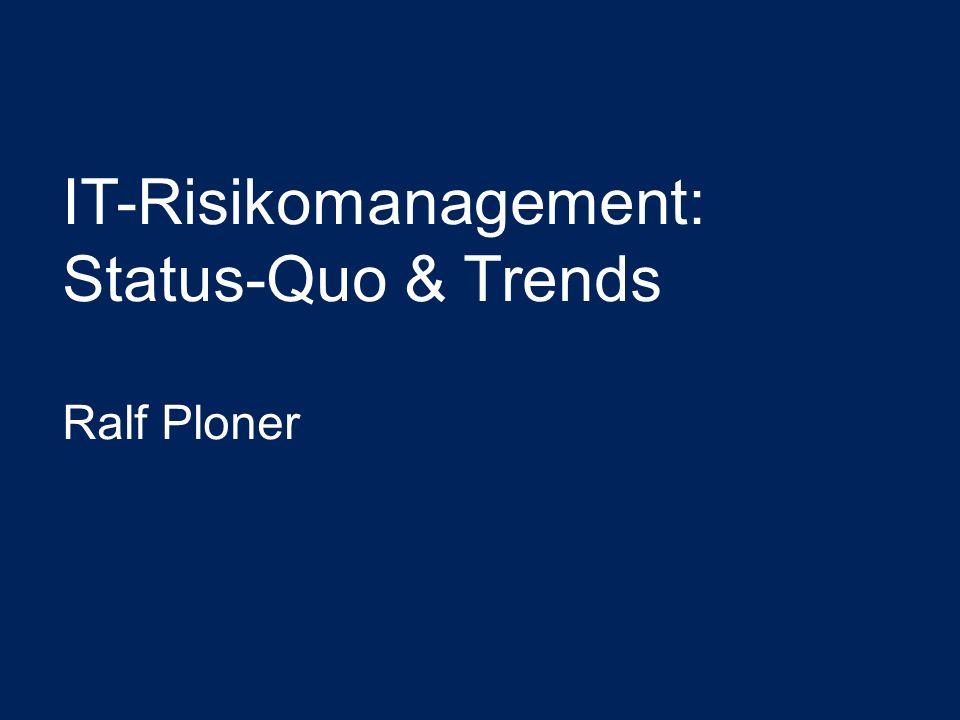 IT-Risikomanagement: Status-Quo & Trends Ralf Ploner