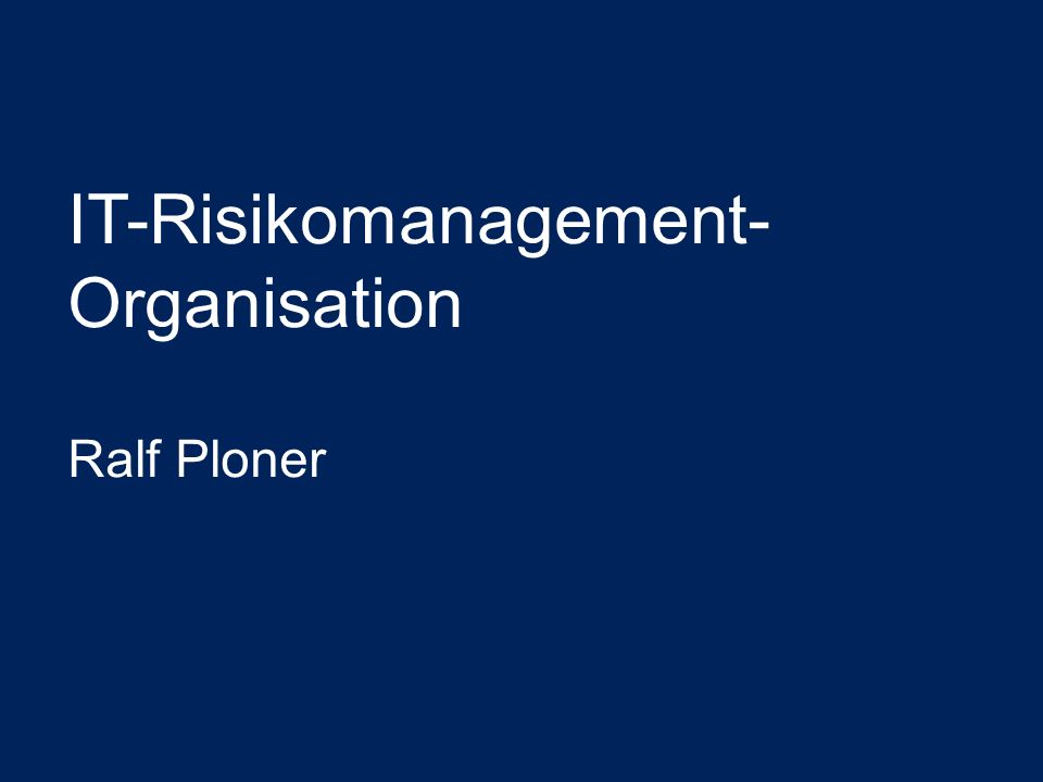 IT-Risikomanagement- Organisation Ralf Ploner