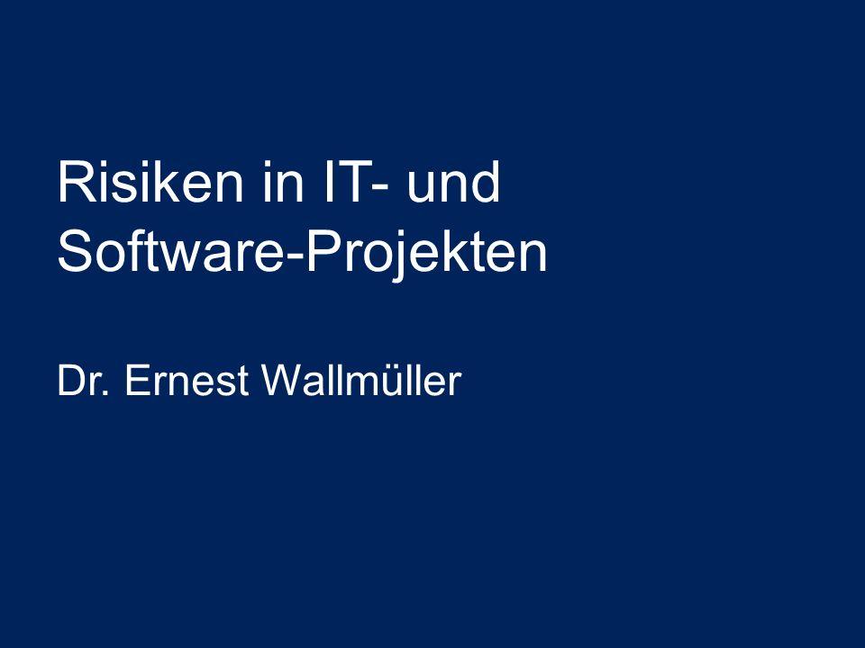 Risiken in IT- und Software-Projekten Dr. Ernest Wallmüller