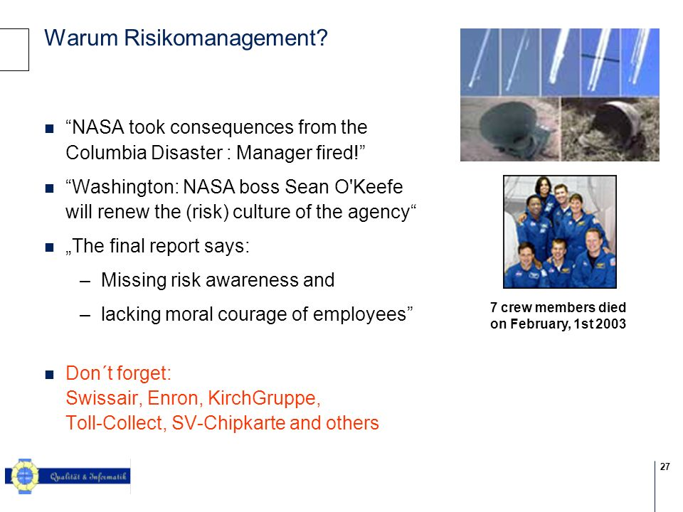 27 © 2004 KPMG Information Risk Management Warum Risikomanagement? NASA took consequences from the Columbia Disaster : Manager fired! Washington: NASA