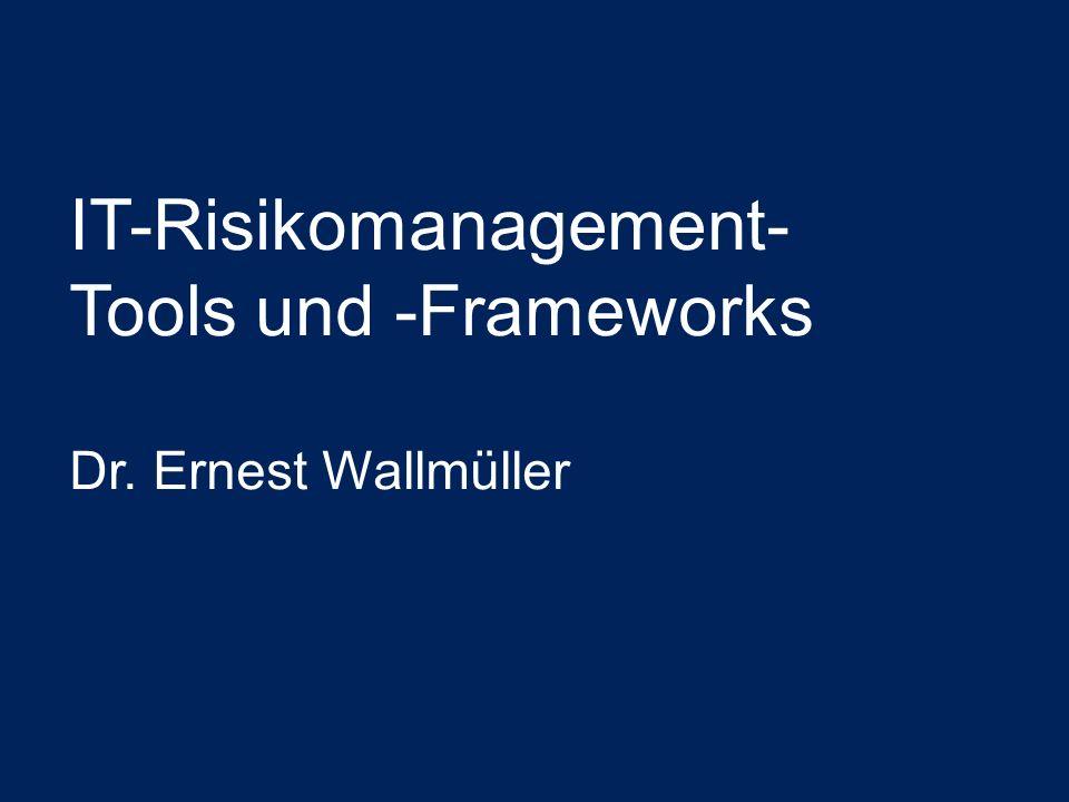 IT-Risikomanagement- Tools und -Frameworks Dr. Ernest Wallmüller
