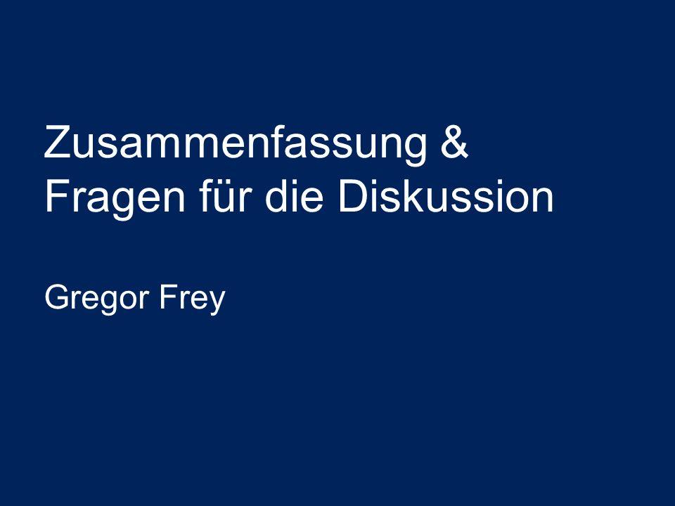 Zusammenfassung & Fragen für die Diskussion Gregor Frey