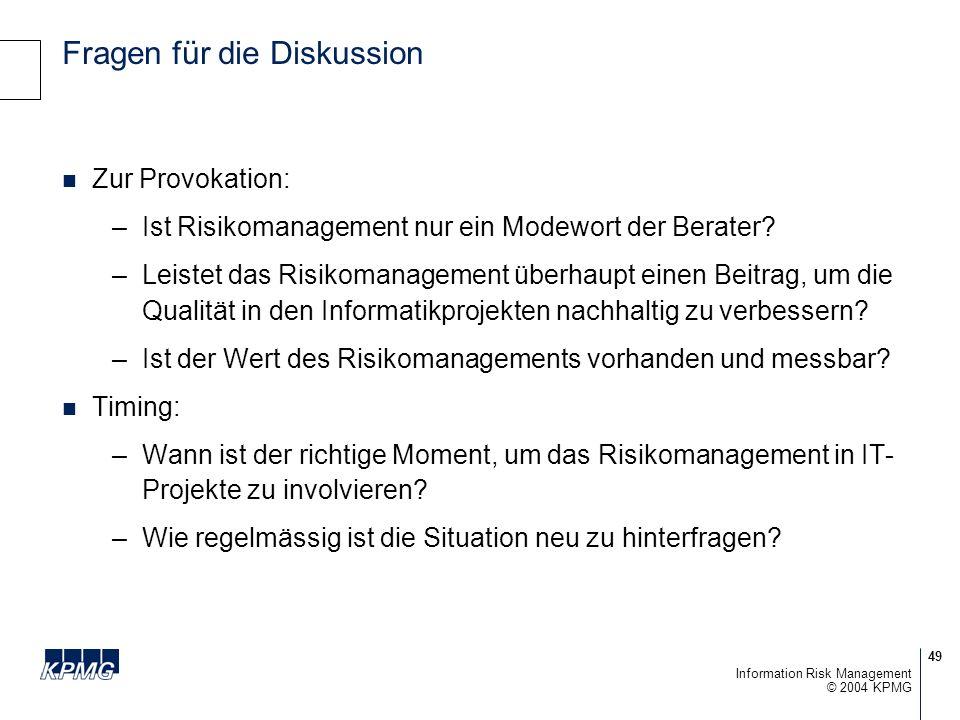 49 © 2004 KPMG Information Risk Management Fragen für die Diskussion Zur Provokation: –Ist Risikomanagement nur ein Modewort der Berater.