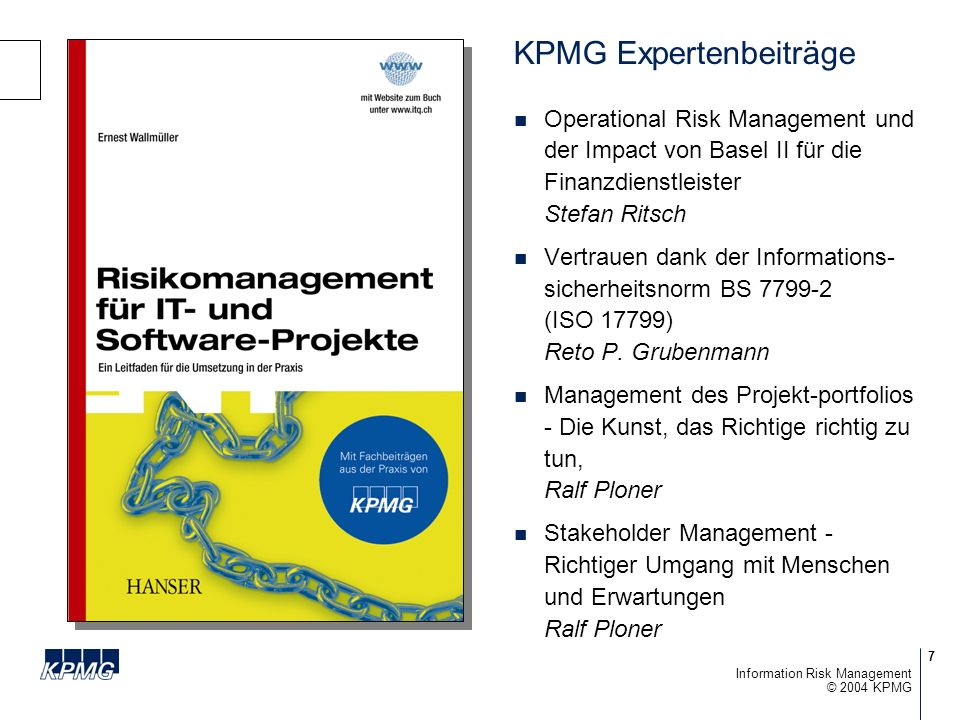 18 © 2004 KPMG Information Risk Management Status-Quo im Handelssektor Beispiel einer IT-Kontrollanalyse 0 1 2 3 4 5 Management of IT Project and Change Management IT Operations Continuity of Systems Control Assurance 1st Quartile 2nd Quartile 3rd Quartile 4th Quartile Firma Security of Information and Systems Senior Mgmt involvement IT Planning Cost management Management reporting Service Level Mgmt Legal Compliance Organisation of IT End User Computing Outsourcing