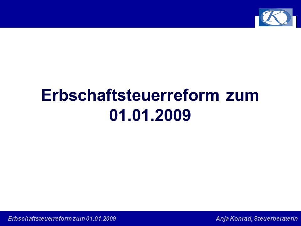 Eine gute Verbindung Anja Konrad, SteuerberaterinErbschaftsteuerreform zum 01.01.2009 1.