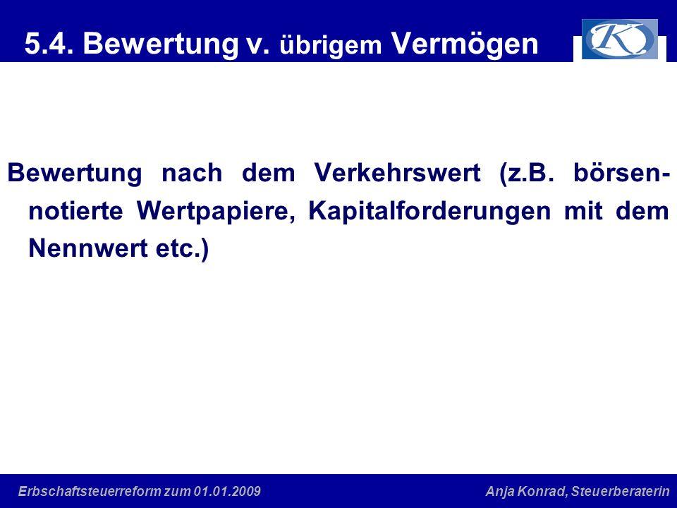 Eine gute Verbindung Anja Konrad, SteuerberaterinErbschaftsteuerreform zum 01.01.2009 5.4. Bewertung v. übrigem Vermögen Bewertung nach dem Verkehrswe