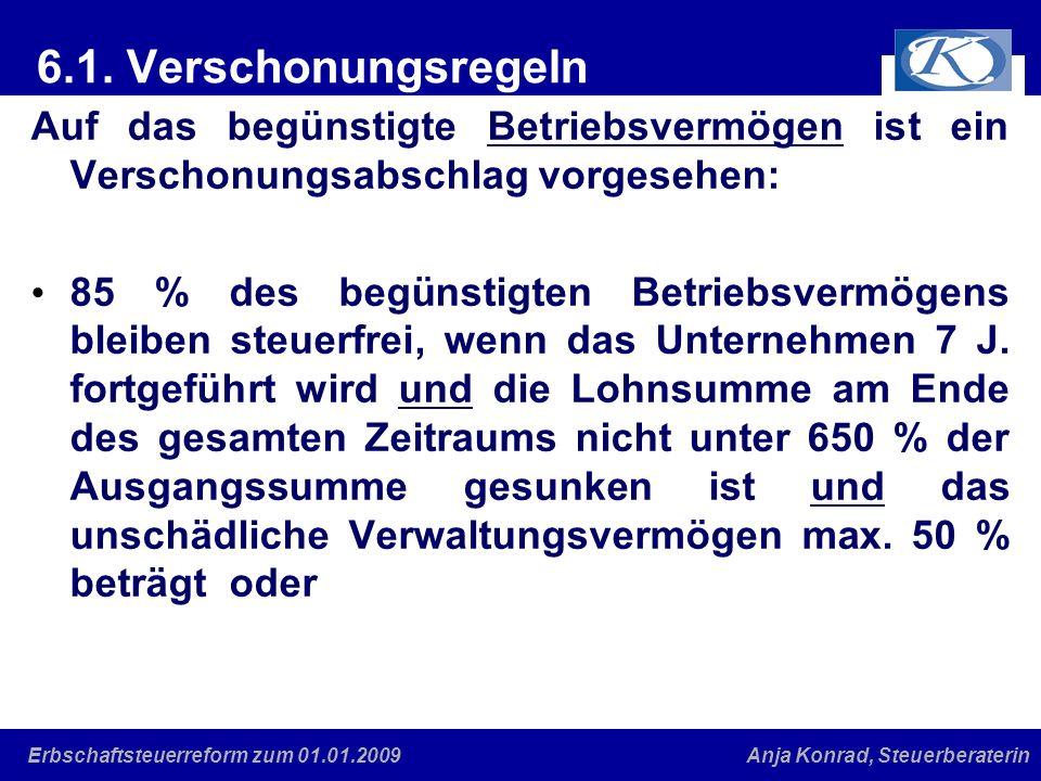 Eine gute Verbindung Anja Konrad, SteuerberaterinErbschaftsteuerreform zum 01.01.2009 6.1. Verschonungsregeln Auf das begünstigte Betriebsvermögen ist
