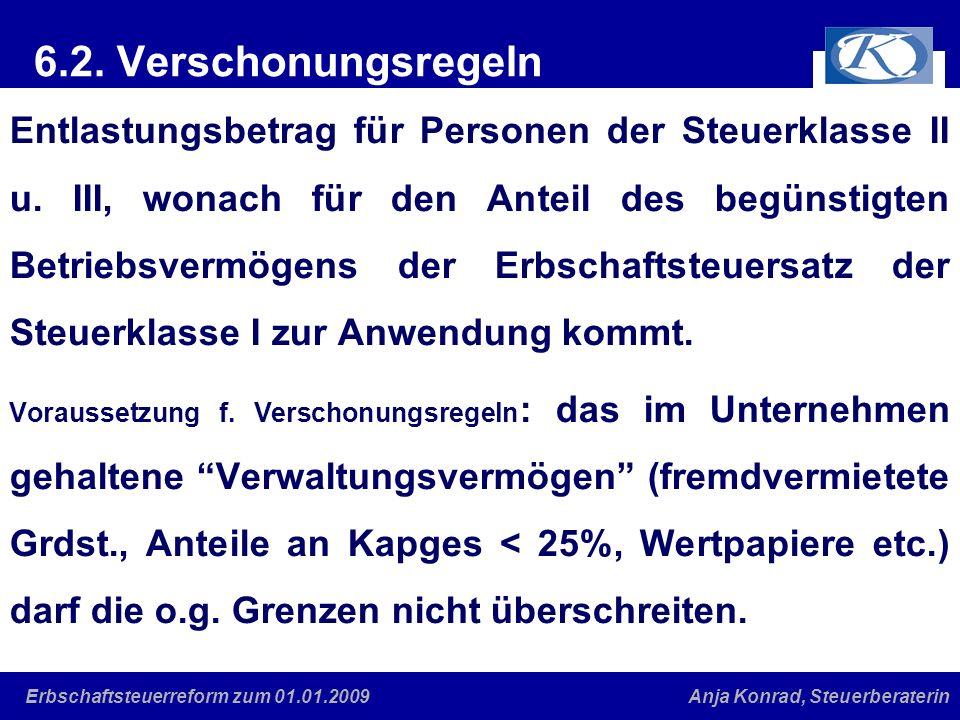 Eine gute Verbindung Anja Konrad, SteuerberaterinErbschaftsteuerreform zum 01.01.2009 6.2. Verschonungsregeln Entlastungsbetrag für Personen der Steue
