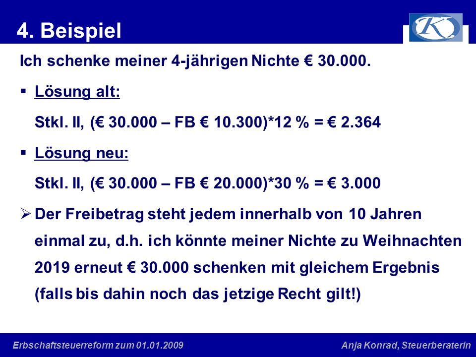 Eine gute Verbindung Anja Konrad, SteuerberaterinErbschaftsteuerreform zum 01.01.2009 4. Beispiel Ich schenke meiner 4-jährigen Nichte 30.000. Lösung